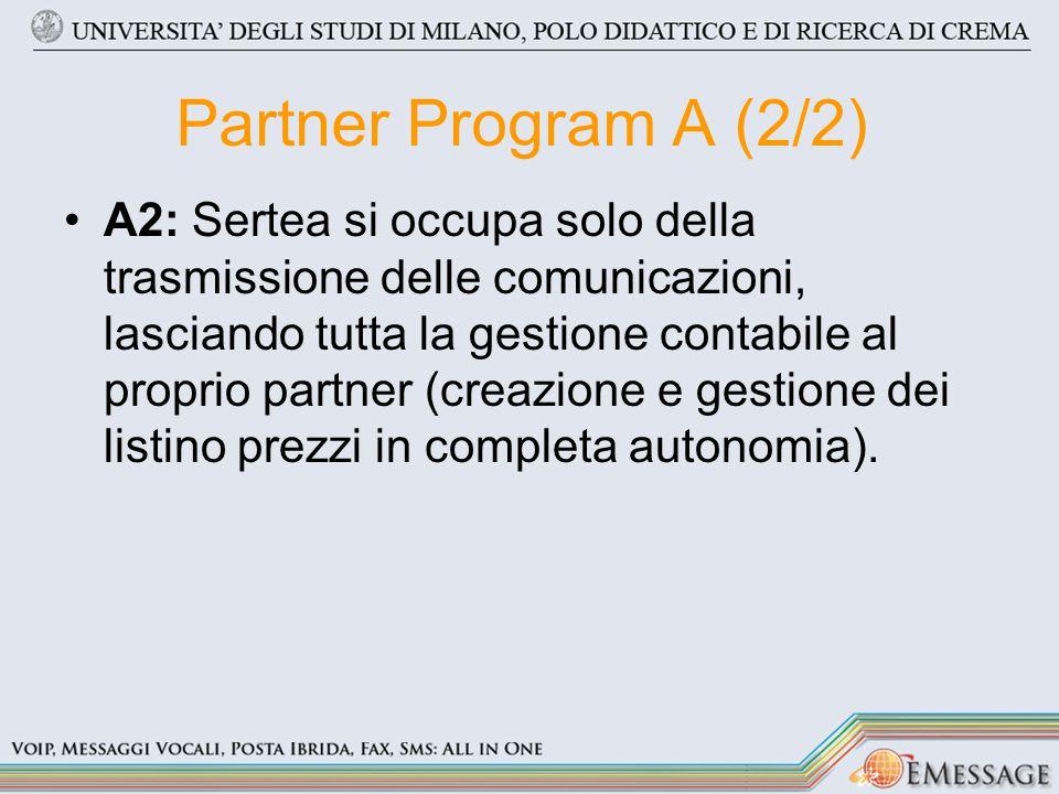 Partner Program A (2/2) A2: Sertea si occupa solo della trasmissione delle comunicazioni, lasciando tutta la gestione contabile al proprio partner (creazione e gestione dei listino prezzi in completa autonomia).