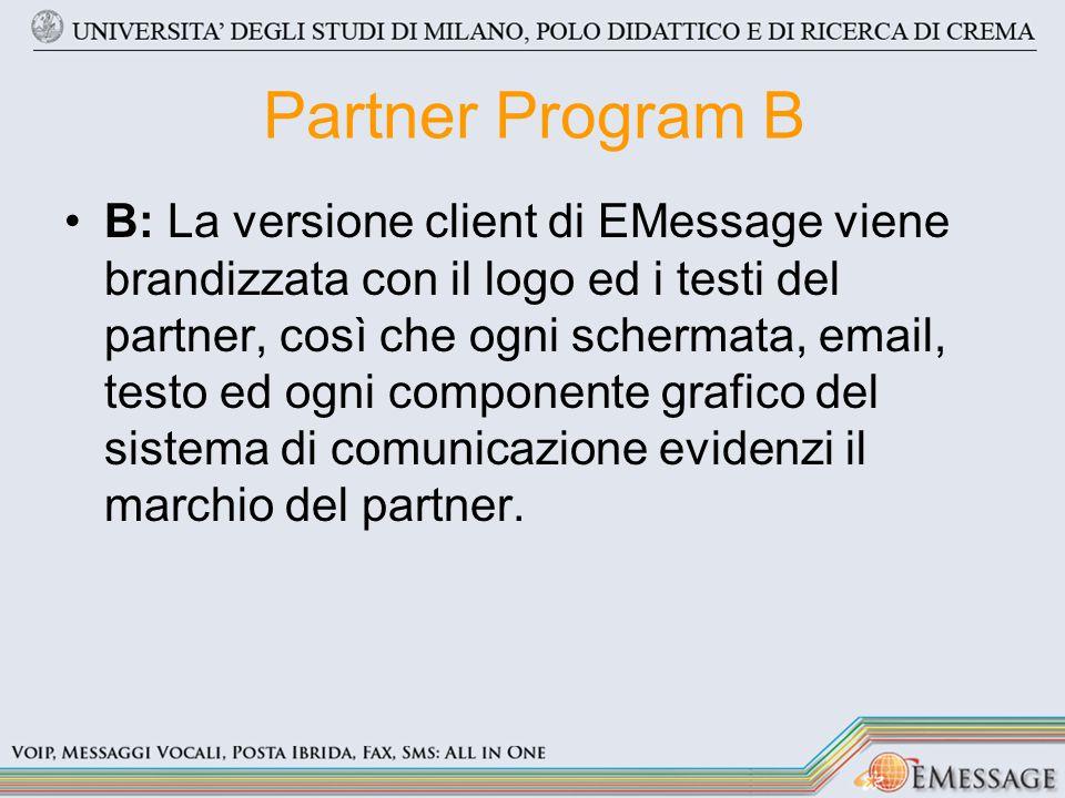 Partner Program B B: La versione client di EMessage viene brandizzata con il logo ed i testi del partner, così che ogni schermata, email, testo ed ogni componente grafico del sistema di comunicazione evidenzi il marchio del partner.