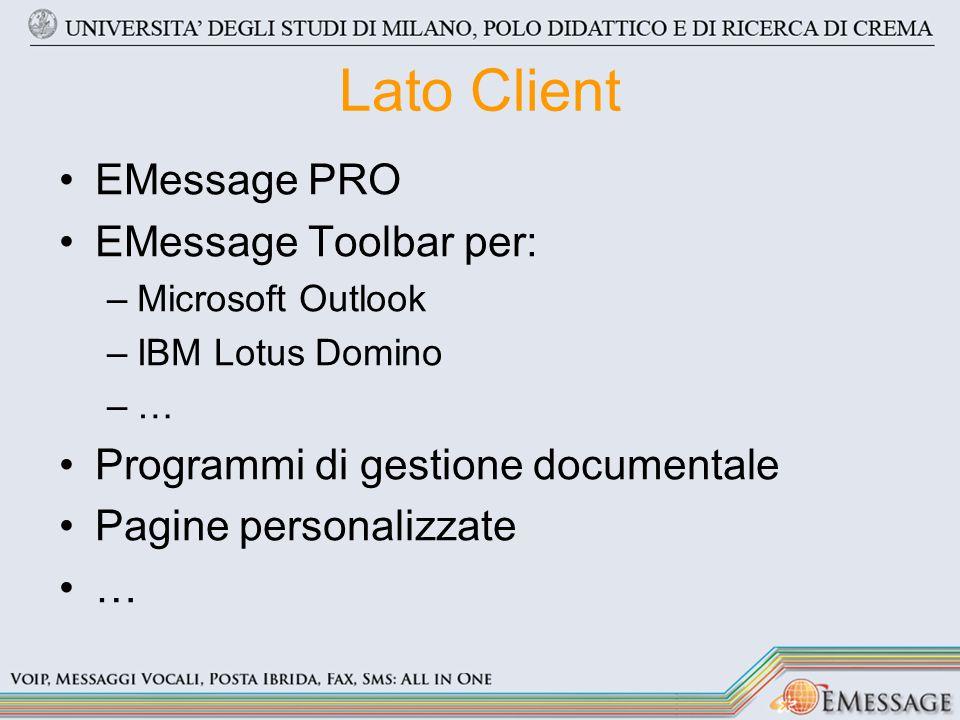 Lato Client EMessage PRO EMessage Toolbar per: –Microsoft Outlook –IBM Lotus Domino –… Programmi di gestione documentale Pagine personalizzate …