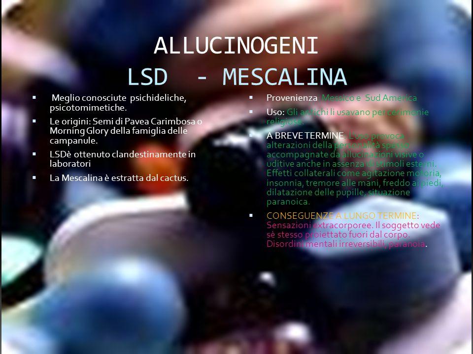 ALLUCINOGENI LSD - MESCALINA Meglio conosciute psichideliche, psicotomimetiche. Le origini: Semi di Pavea Carimbosa o Morning Glory della famiglia del