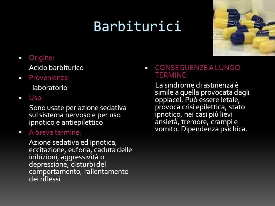 Barbiturici Origine: Acido barbiturico Provenienza: laboratorio Uso: Sono usate per azione sedativa sul sistema nervoso e per uso ipnotico e antiepile