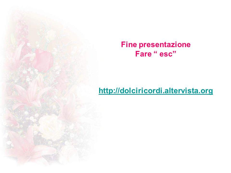 Fine presentazione Fare esc http://dolciricordi.altervista.org