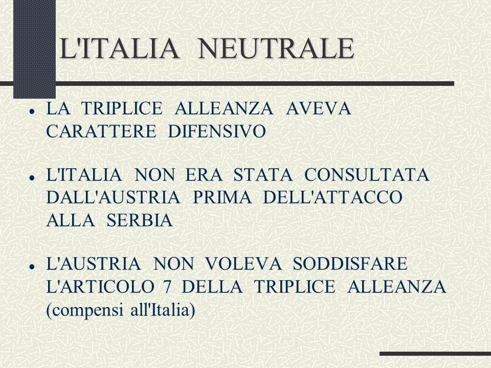 L'ITALIA NEUTRALE LA TRIPLICE ALLEANZA AVEVA CARATTERE DIFENSIVO L'ITALIA NON ERA STATA CONSULTATA DALL'AUSTRIA PRIMA DELL'ATTACCO ALLA SERBIA L'AUSTR