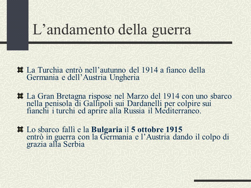 Landamento della guerra La Turchia entrò nellautunno del 1914 a fianco della Germania e dellAustria Ungheria La Gran Bretagna rispose nel Marzo del 19