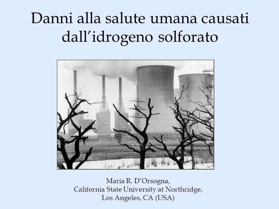 Danni alla salute umana causati dallidrogeno solforato Maria R. DOrsogna, California State University at Northridge, Los Angeles, CA (USA)