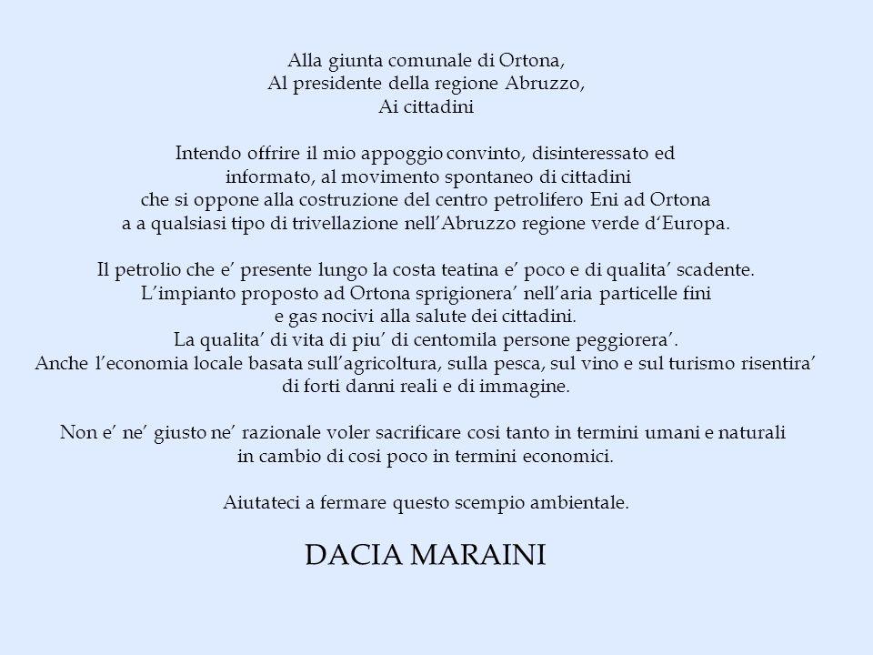 Alla giunta comunale di Ortona, Al presidente della regione Abruzzo, Ai cittadini Intendo offrire il mio appoggio convinto, disinteressato ed informato, al movimento spontaneo di cittadini che si oppone alla costruzione del centro petrolifero Eni ad Ortona a a qualsiasi tipo di trivellazione nellAbruzzo regione verde dEuropa.