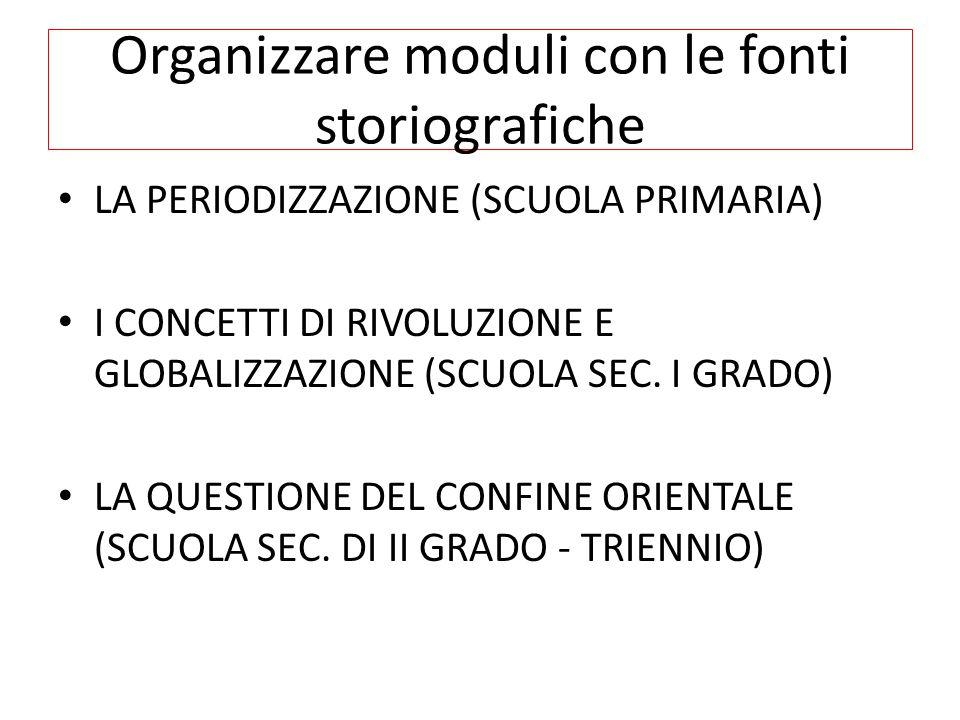 Organizzare moduli con le fonti storiografiche LA PERIODIZZAZIONE (SCUOLA PRIMARIA) I CONCETTI DI RIVOLUZIONE E GLOBALIZZAZIONE (SCUOLA SEC.
