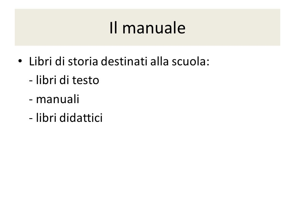 Il manuale Libri di storia destinati alla scuola: - libri di testo - manuali - libri didattici