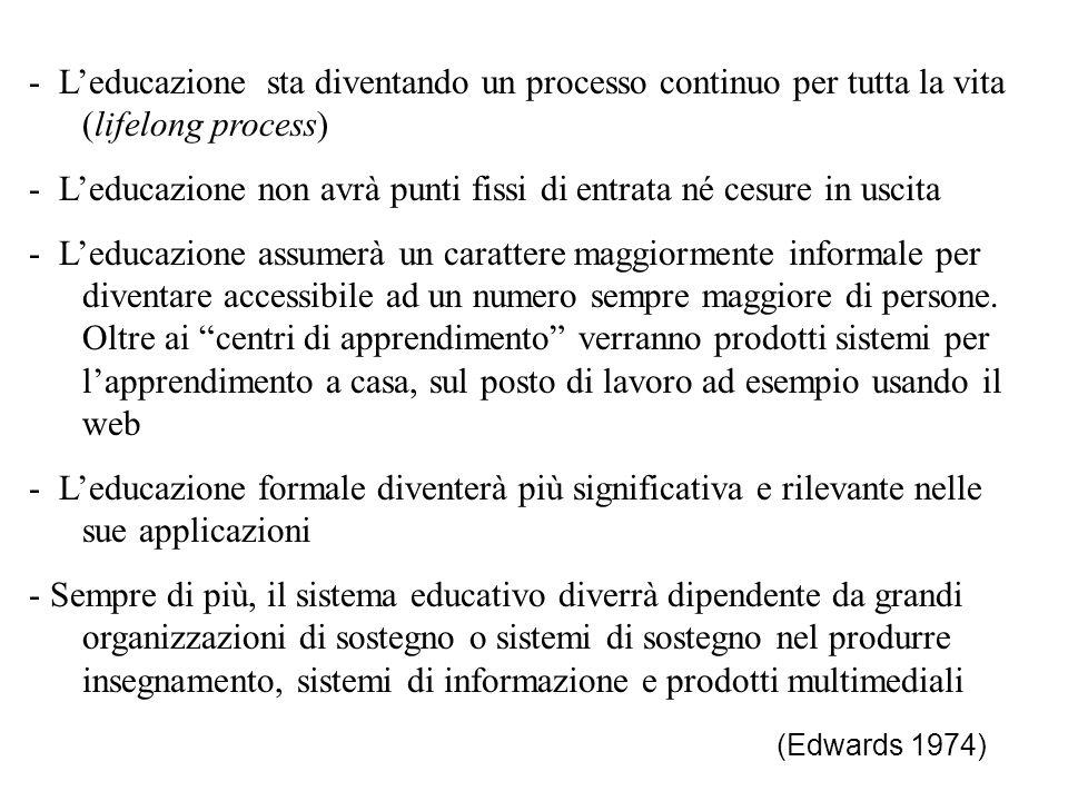 - Leducazione sta diventando un processo continuo per tutta la vita (lifelong process) - Leducazione non avrà punti fissi di entrata né cesure in usci