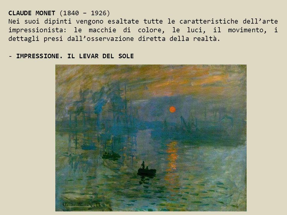 CLAUDE MONET (1840 – 1926) Nei suoi dipinti vengono esaltate tutte le caratteristiche dellarte impressionista: le macchie di colore, le luci, il movim