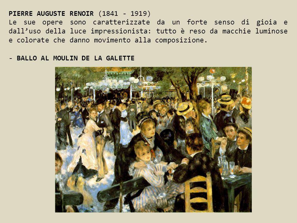 PIERRE AUGUSTE RENOIR (1841 - 1919) Le sue opere sono caratterizzate da un forte senso di gioia e dalluso della luce impressionista: tutto è reso da m