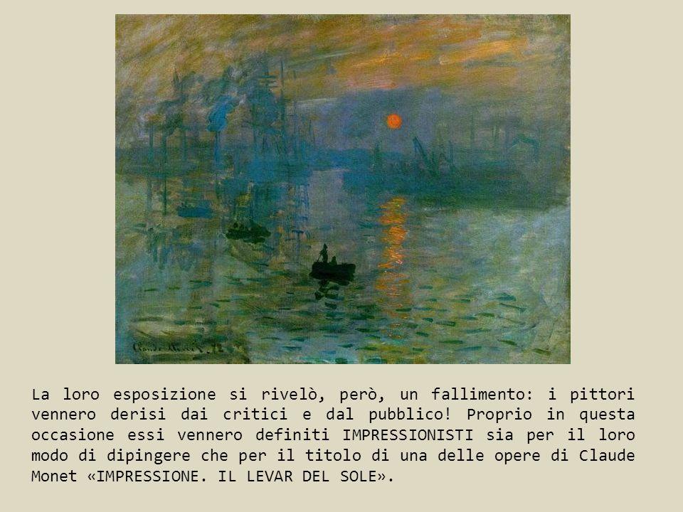 La loro esposizione si rivelò, però, un fallimento: i pittori vennero derisi dai critici e dal pubblico! Proprio in questa occasione essi vennero defi