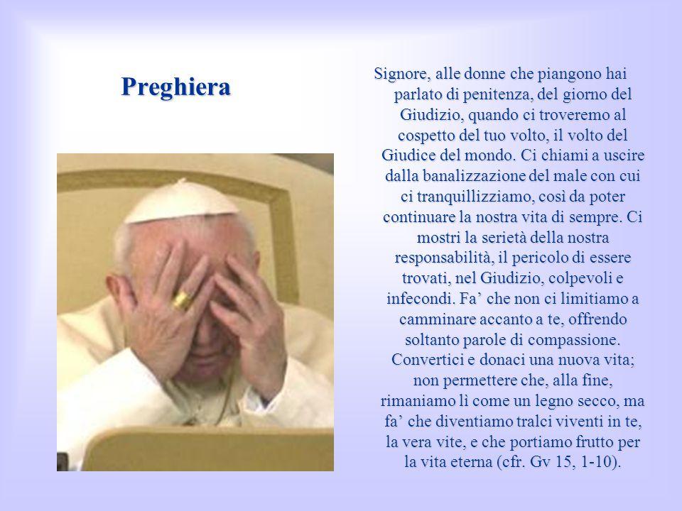 Preghiera Signore, alle donne che piangono hai parlato di penitenza, del giorno del Giudizio, quando ci troveremo al cospetto del tuo volto, il volto