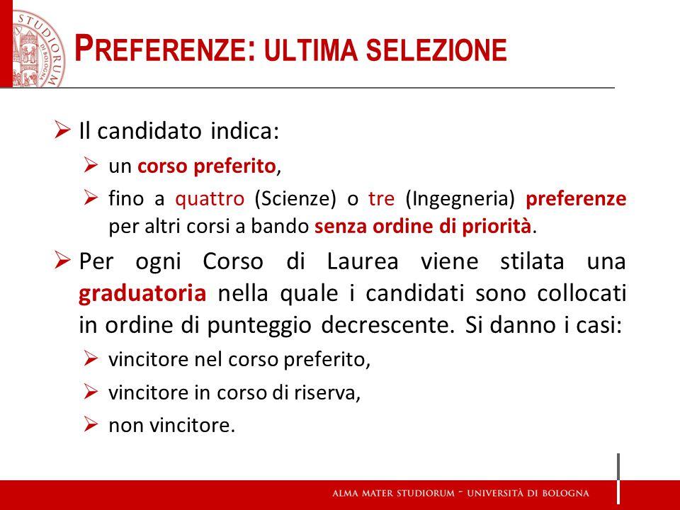 P REFERENZE : ULTIMA SELEZIONE Il candidato indica: un corso preferito, fino a quattro (Scienze) o tre (Ingegneria) preferenze per altri corsi a bando