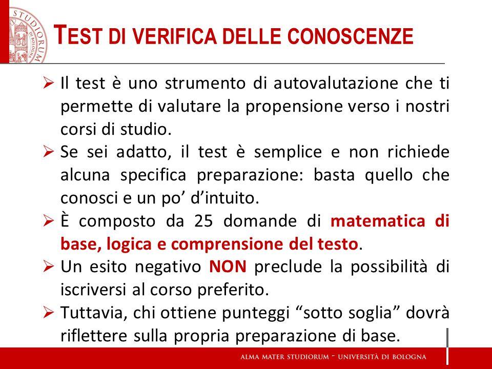 T EST DI VERIFICA DELLE CONOSCENZE Il test è uno strumento di autovalutazione che ti permette di valutare la propensione verso i nostri corsi di studi