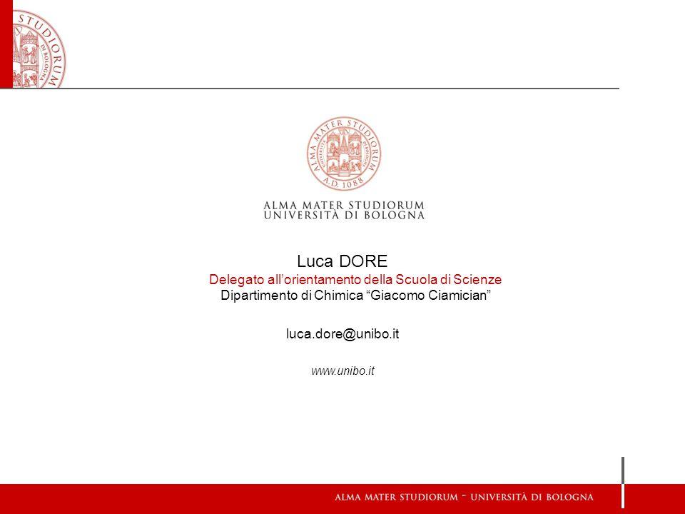 Luca DORE Delegato allorientamento della Scuola di Scienze Dipartimento di Chimica Giacomo Ciamician luca.dore@unibo.it www.unibo.it