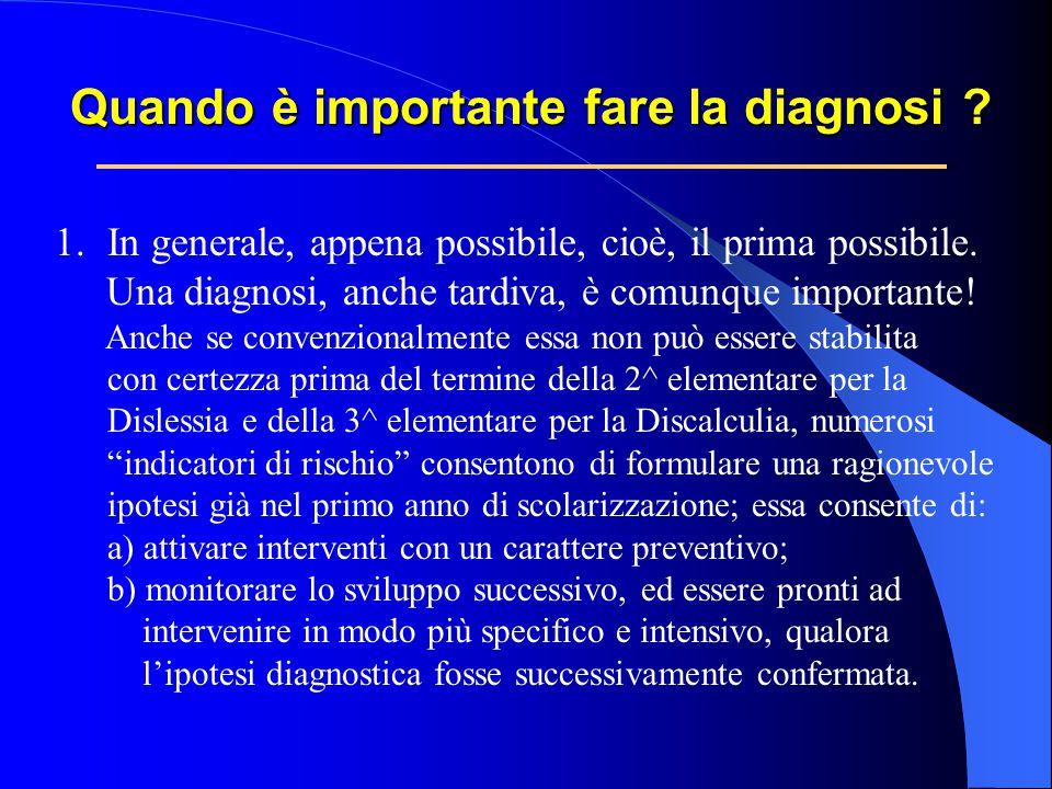 Quando è importante fare la diagnosi ? 1.In generale, appena possibile, cioè, il prima possibile. Una diagnosi, anche tardiva, è comunque importante!