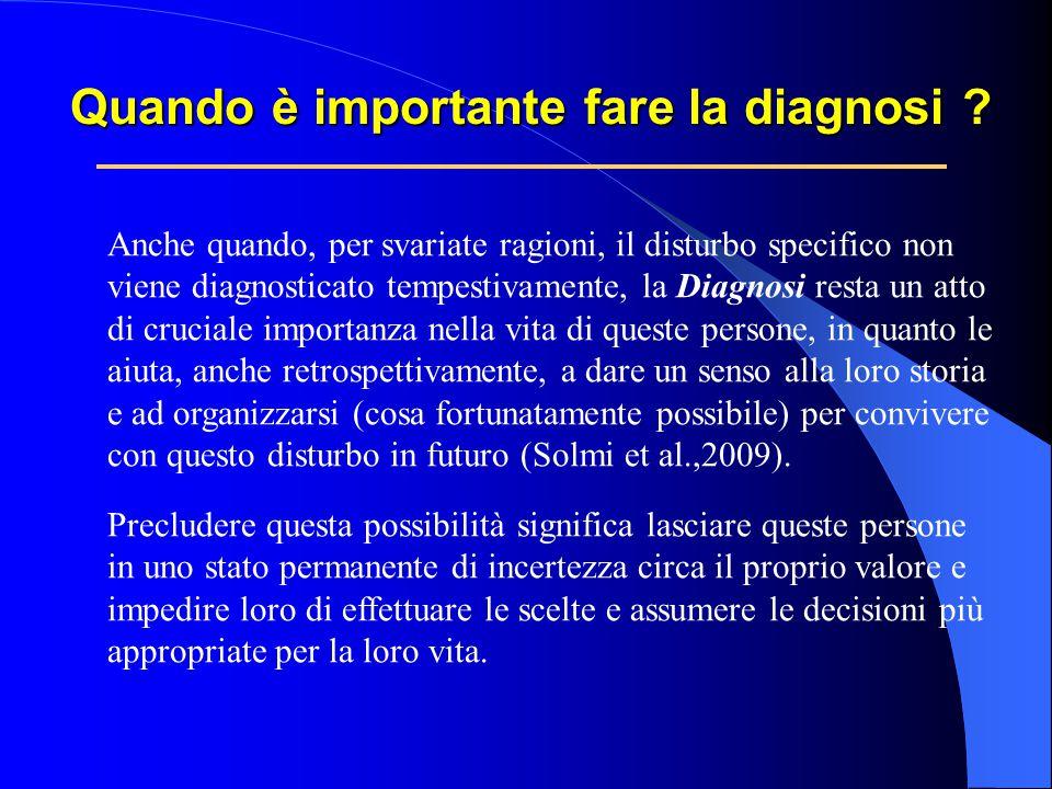 Quando è importante fare la diagnosi ? Anche quando, per svariate ragioni, il disturbo specifico non viene diagnosticato tempestivamente, la Diagnosi