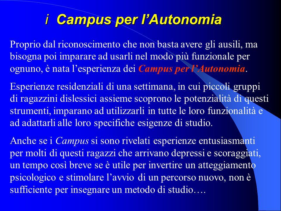 i Campus per lAutonomia Proprio dal riconoscimento che non basta avere gli ausili, ma bisogna poi imparare ad usarli nel modo più funzionale per ognun