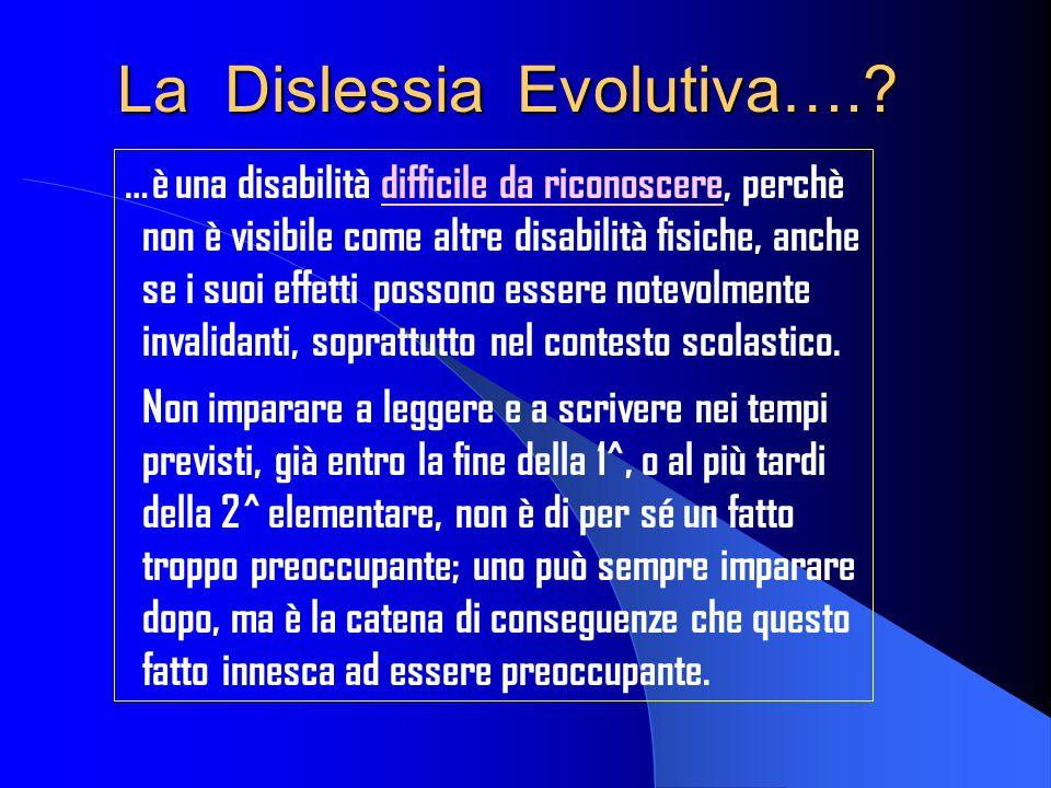 La Dislessia Evolutiva….? …è una disabilità difficile da riconoscere, perchè non è visibile come altre disabilità fisiche, anche se i suoi effetti pos