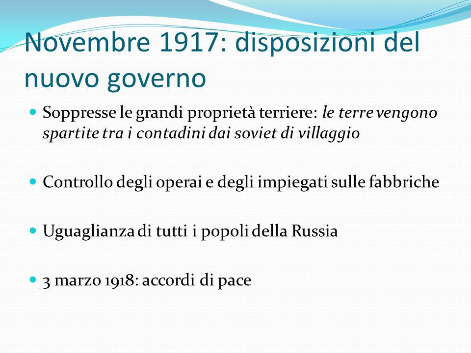 Novembre 1917: disposizioni del nuovo governo Soppresse le grandi proprietà terriere: le terre vengono spartite tra i contadini dai soviet di villaggi