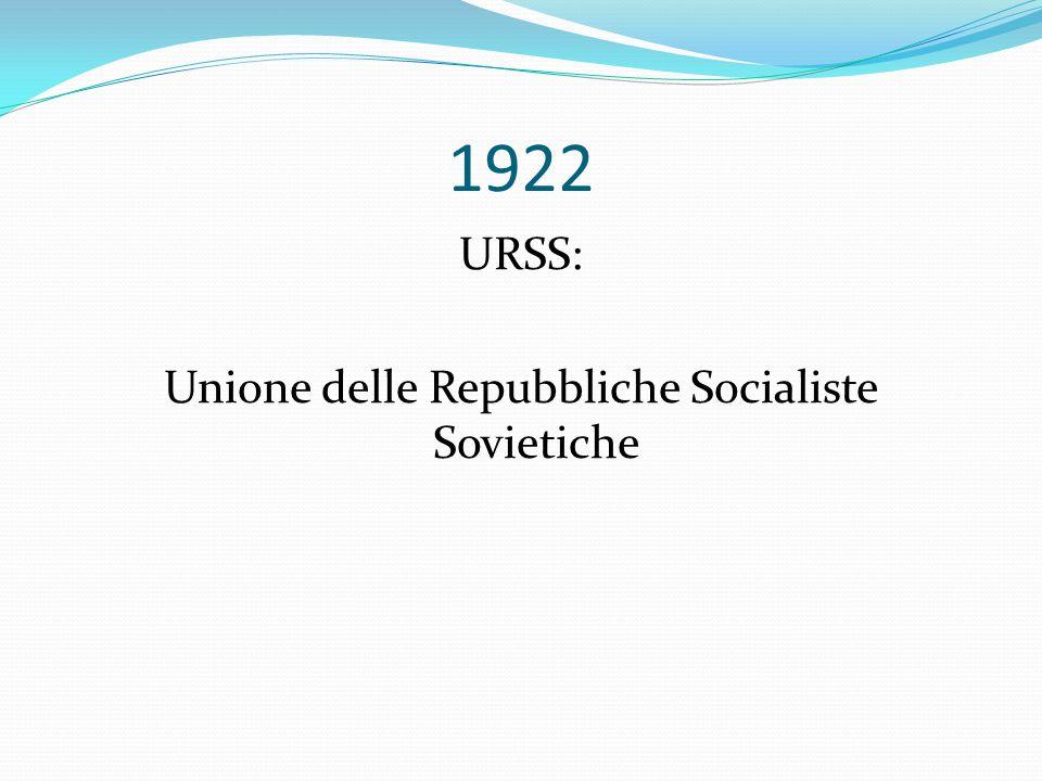 1922 URSS: Unione delle Repubbliche Socialiste Sovietiche