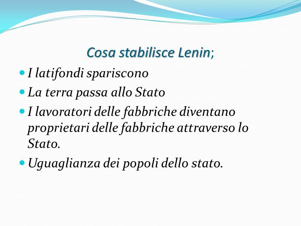 Cosa stabilisce Lenin Cosa stabilisce Lenin; I latifondi spariscono La terra passa allo Stato I lavoratori delle fabbriche diventano proprietari delle