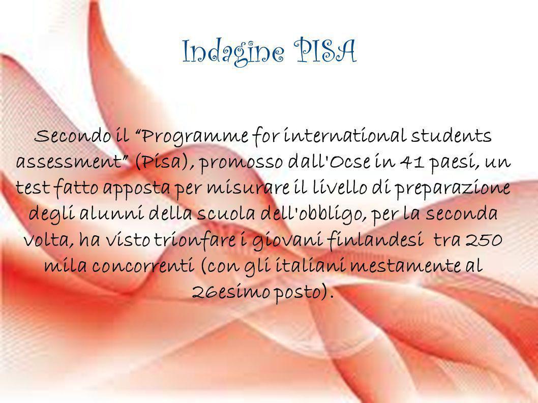 Indagine PISA Secondo il Programme for international students assessment (Pisa), promosso dall'Ocse in 41 paesi, un test fatto apposta per misurare il