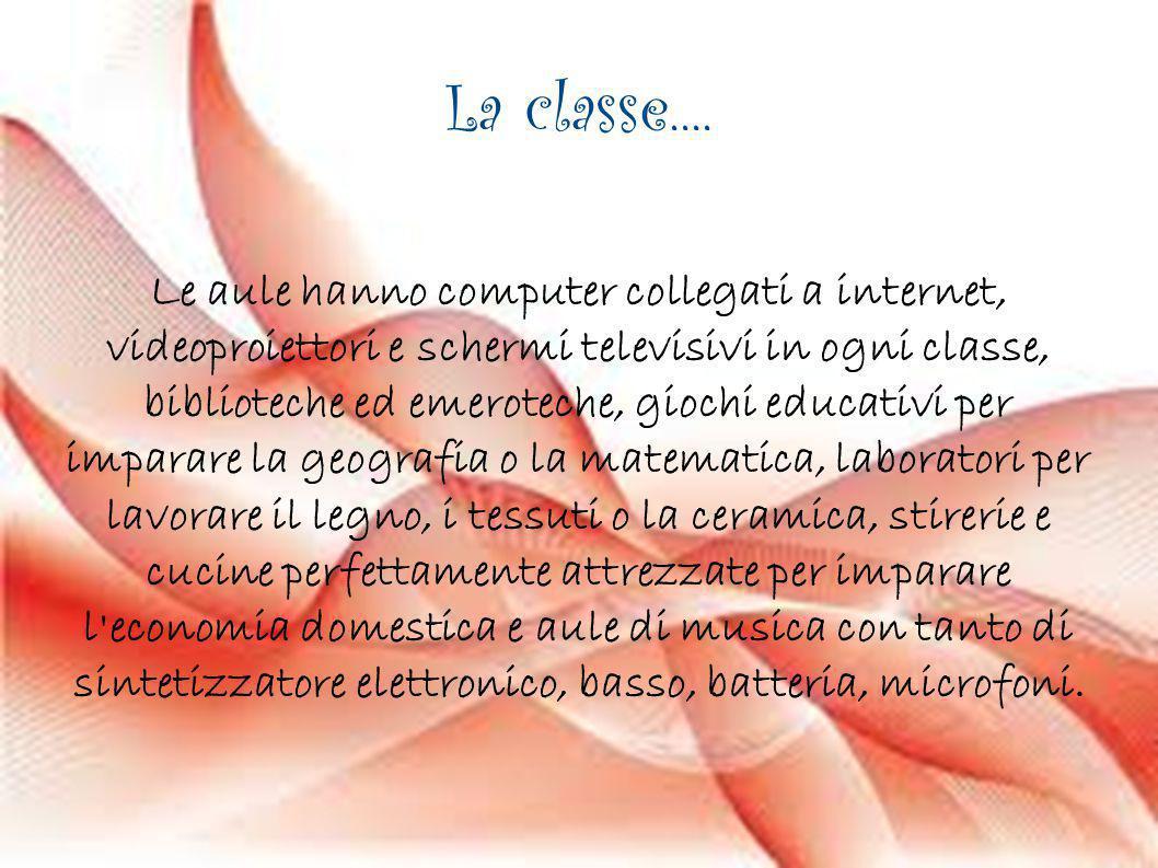 La classe.... Le aule hanno computer collegati a internet, videoproiettori e schermi televisivi in ogni classe, biblioteche ed emeroteche, giochi educ