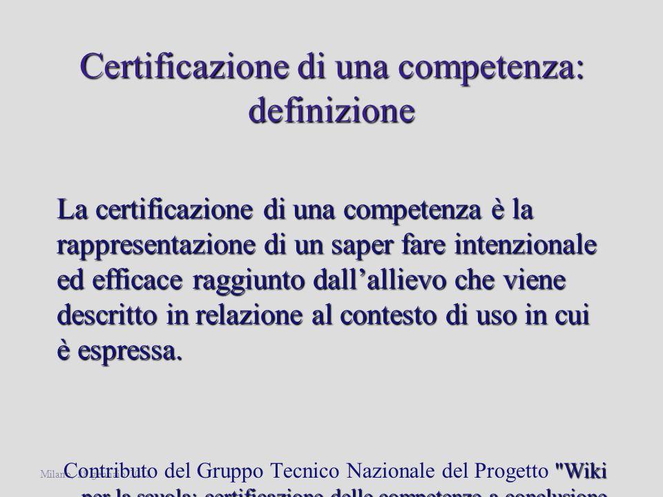 Milano, 28 gennaio 2011 Certificazione di una competenza: definizione La certificazione di una competenza è la rappresentazione di un saper fare inten