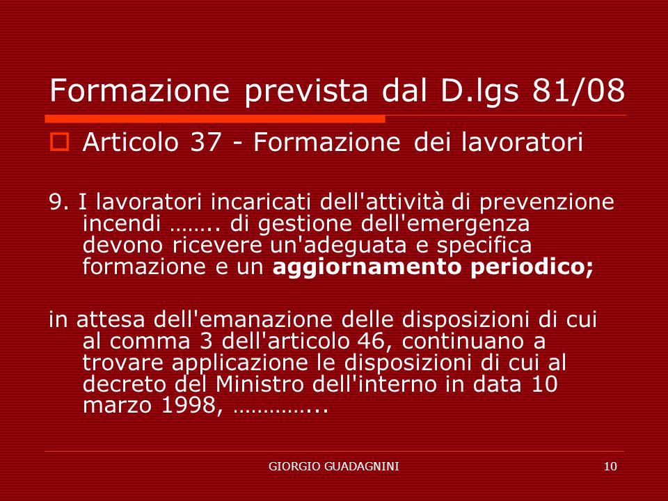 GIORGIO GUADAGNINI10 Formazione prevista dal D.lgs 81/08 Articolo 37 - Formazione dei lavoratori 9. I lavoratori incaricati dell'attività di prevenzio
