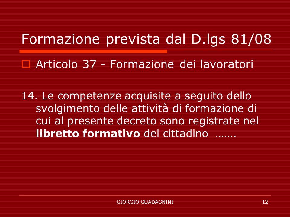 GIORGIO GUADAGNINI12 Formazione prevista dal D.lgs 81/08 Articolo 37 - Formazione dei lavoratori 14. Le competenze acquisite a seguito dello svolgimen