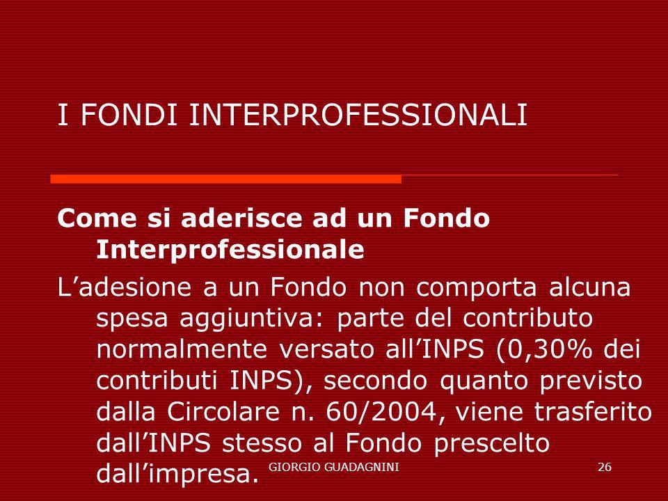 GIORGIO GUADAGNINI26 I FONDI INTERPROFESSIONALI Come si aderisce ad un Fondo Interprofessionale Ladesione a un Fondo non comporta alcuna spesa aggiunt
