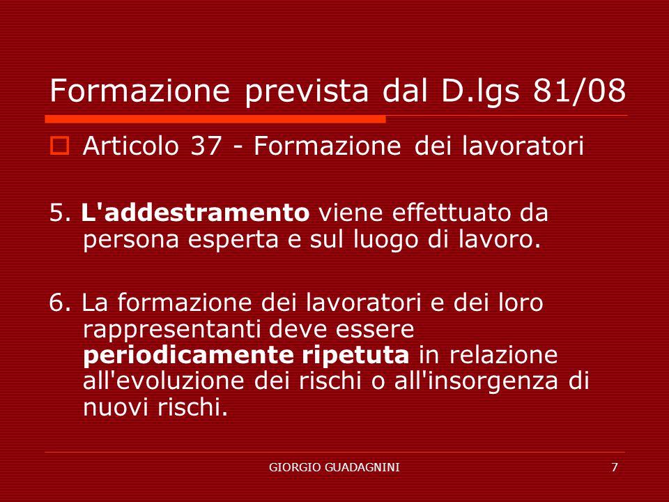 GIORGIO GUADAGNINI7 Formazione prevista dal D.lgs 81/08 Articolo 37 - Formazione dei lavoratori 5. L'addestramento viene effettuato da persona esperta