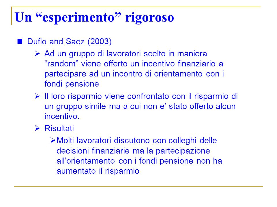 Un esperimento rigoroso Duflo and Saez (2003) Ad un gruppo di lavoratori scelto in maniera random viene offerto un incentivo finanziario a partecipare