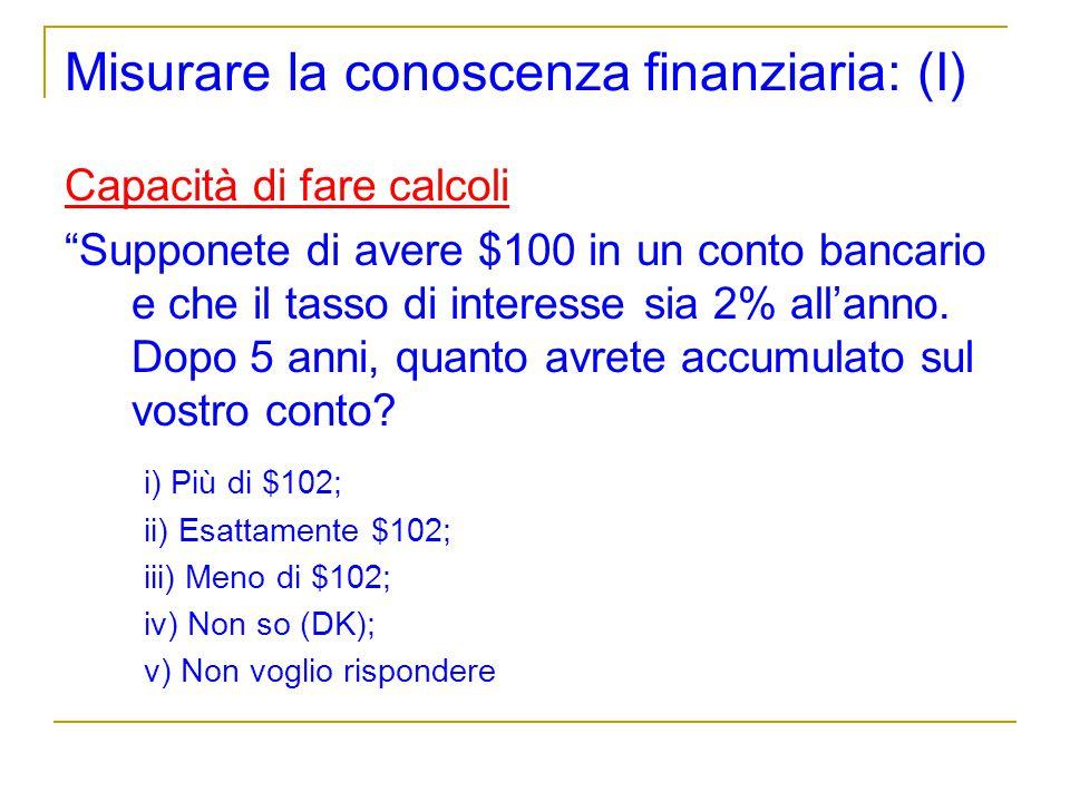 Misurare la conoscenza finanziaria: (I) Capacità di fare calcoli Supponete di avere $100 in un conto bancario e che il tasso di interesse sia 2% allan