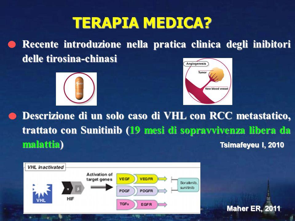 Recente introduzione nella pratica clinica degli inibitori delle tirosina-chinasi Descrizione di un solo caso di VHL con RCC metastatico, trattato con Sunitinib (19 mesi di sopravvivenza libera da malattia) TERAPIA MEDICA.