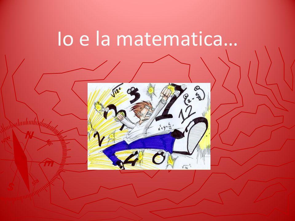 Io e la matematica…