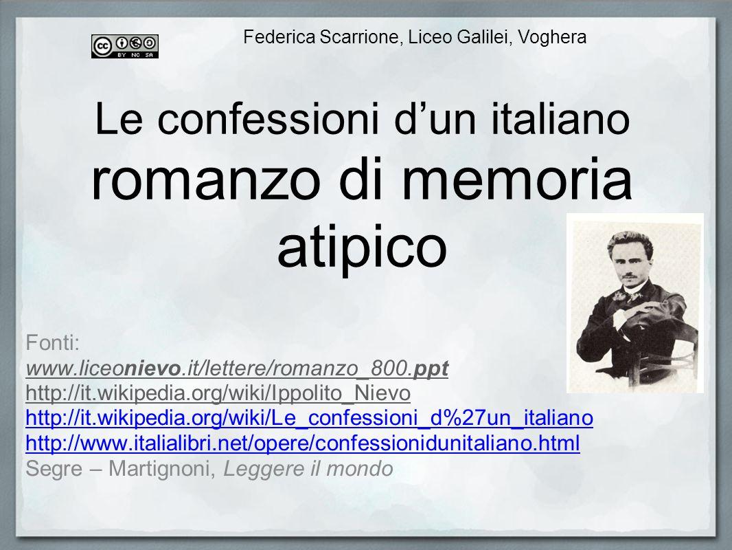 Le confessioni dun italiano romanzo di memoria atipico Fonti: www.liceonievo.it/lettere/romanzo_800.ppt http://it.wikipedia.org/wiki/Ippolito_Nievo ht