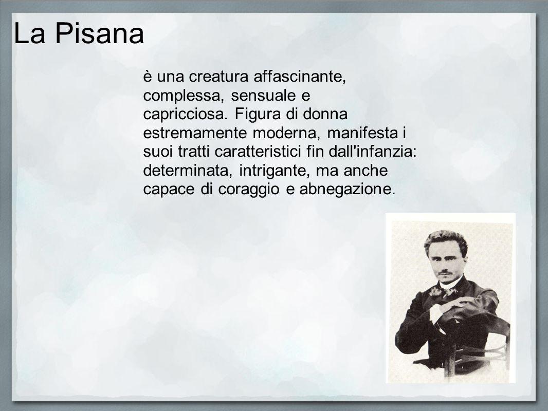 La Pisana è una creatura affascinante, complessa, sensuale e capricciosa. Figura di donna estremamente moderna, manifesta i suoi tratti caratteristici