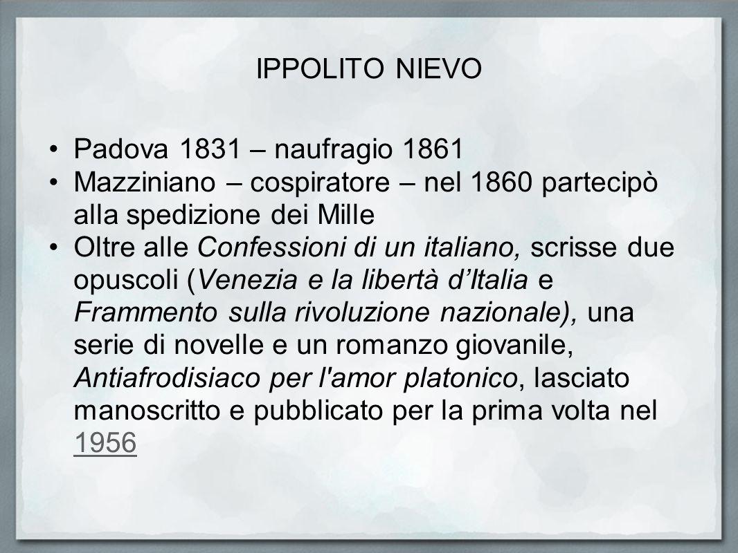 IPPOLITO NIEVO Padova 1831 – naufragio 1861 Mazziniano – cospiratore – nel 1860 partecipò alla spedizione dei Mille Oltre alle Confessioni di un itali