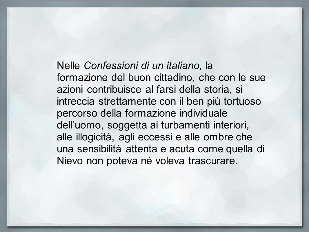 Nelle Confessioni di un italiano, la formazione del buon cittadino, che con le sue azioni contribuisce al farsi della storia, si intreccia strettament