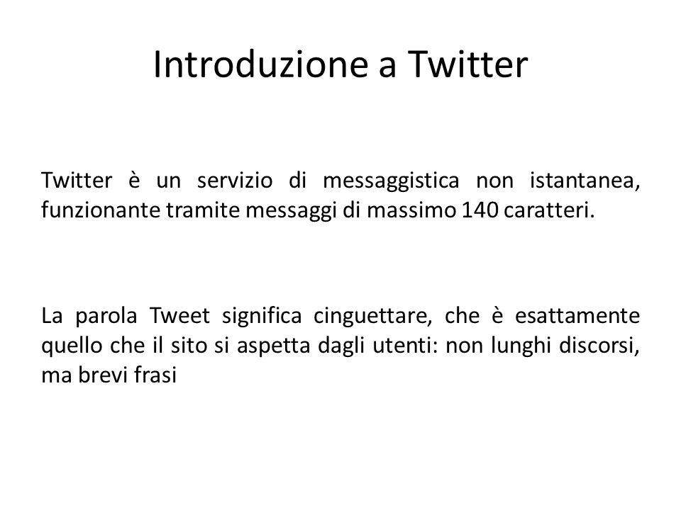Introduzione a Twitter Twitter è un servizio di messaggistica non istantanea, funzionante tramite messaggi di massimo 140 caratteri.