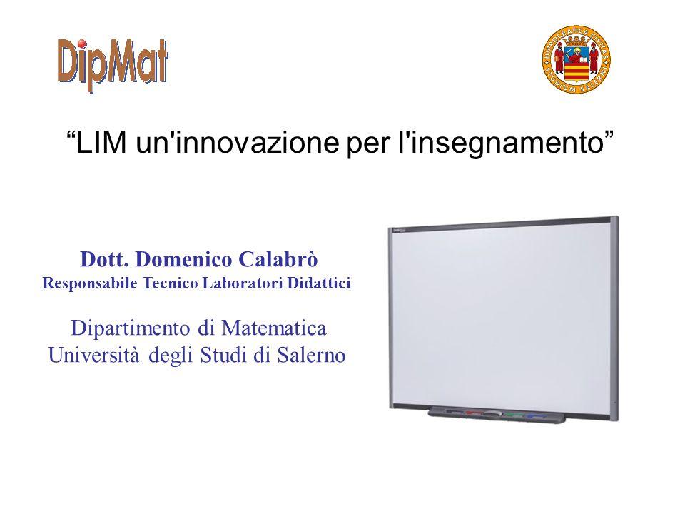 LIM un'innovazione per l'insegnamento Dott. Domenico Calabrò Responsabile Tecnico Laboratori Didattici Dipartimento di Matematica Università degli Stu