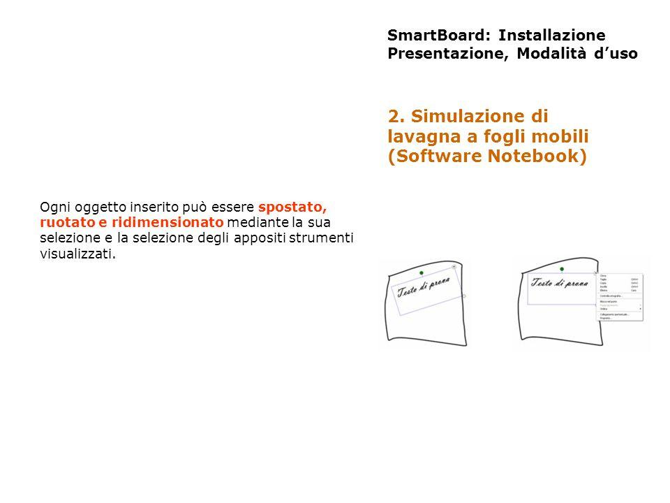 SmartBoard: Installazione Presentazione, Modalità duso Ogni oggetto inserito può essere spostato, ruotato e ridimensionato mediante la sua selezione e