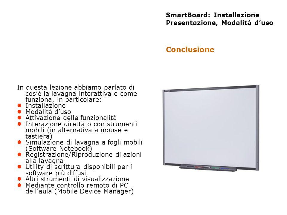 SmartBoard: Installazione Presentazione, Modalità duso In questa lezione abbiamo parlato di cosè la lavagna interattiva e come funziona, in particolar