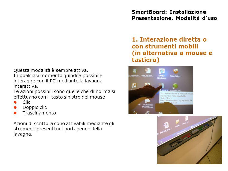 SmartBoard: Installazione Presentazione, Modalità duso È possibile scrivere sulla lavagna con le funzionalità degli strumenti del portapenne della lavagna.