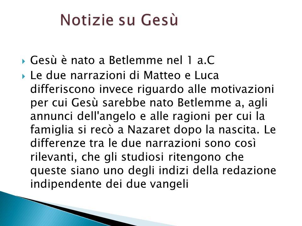 Gesù è nato a Betlemme nel 1 a.C Le due narrazioni di Matteo e Luca differiscono invece riguardo alle motivazioni per cui Gesù sarebbe nato Betlemme a