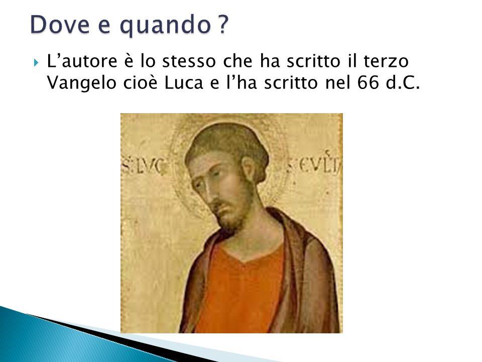 Lautore è lo stesso che ha scritto il terzo Vangelo cioè Luca e lha scritto nel 66 d.C.