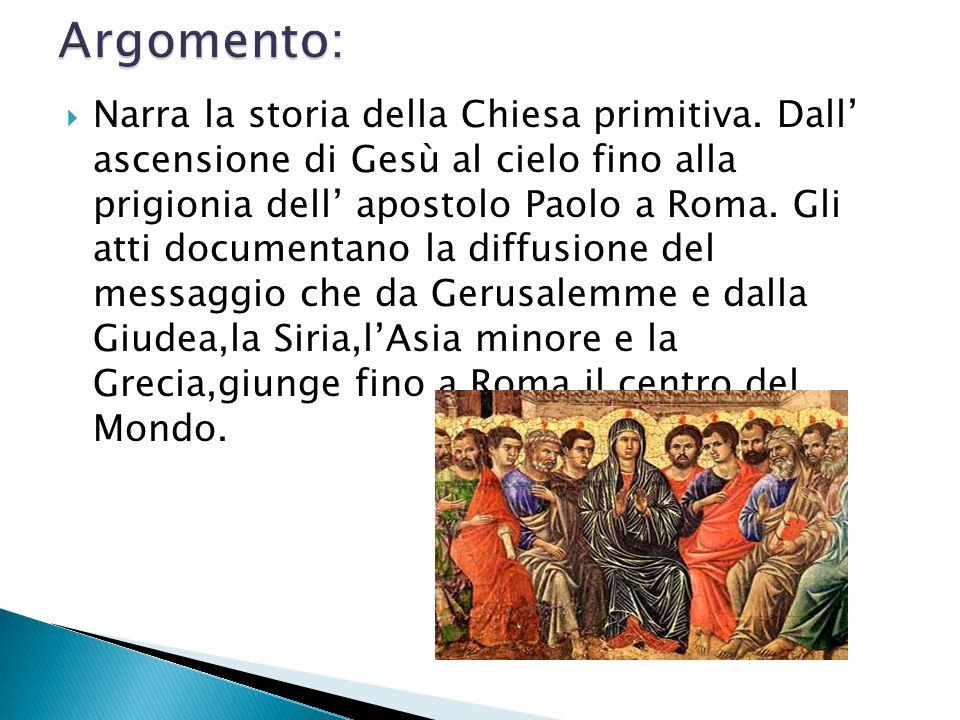 Narra la storia della Chiesa primitiva. Dall ascensione di Gesù al cielo fino alla prigionia dell apostolo Paolo a Roma. Gli atti documentano la diffu